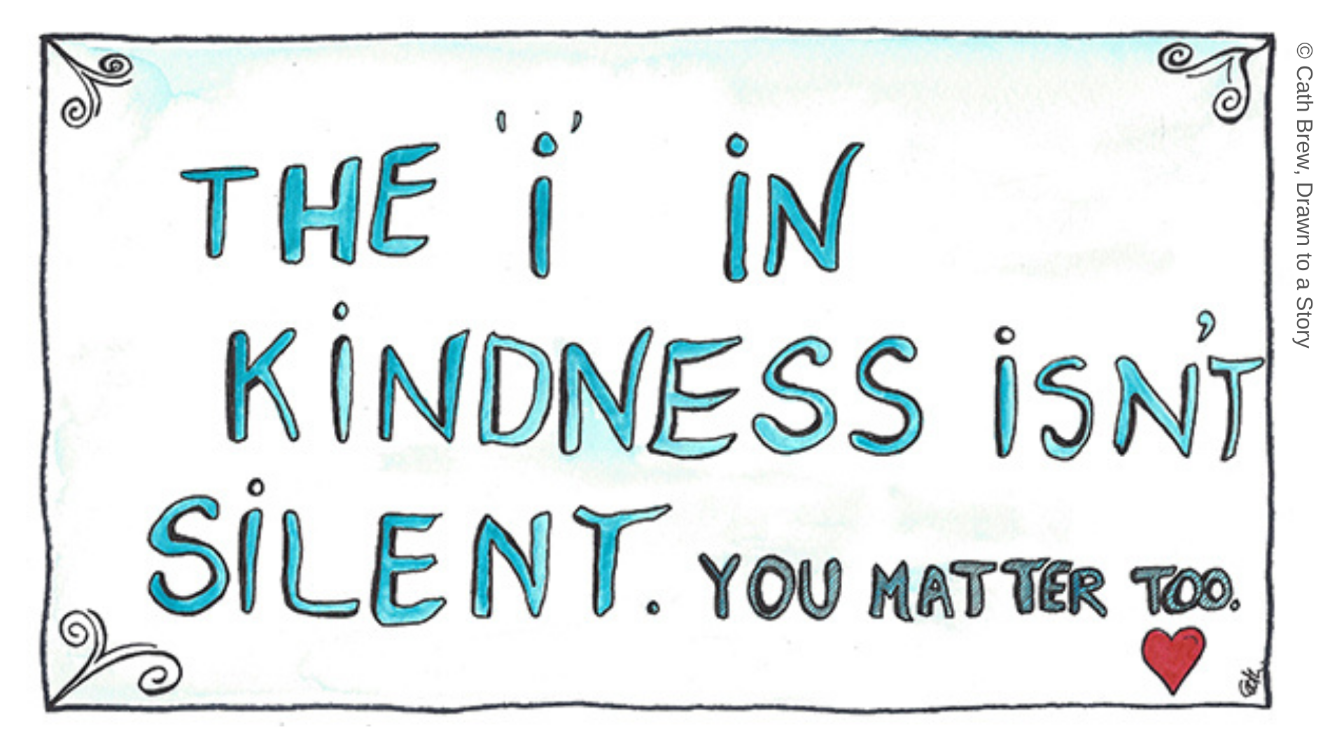 The 'i' in kindness isn't silent. You matter too.